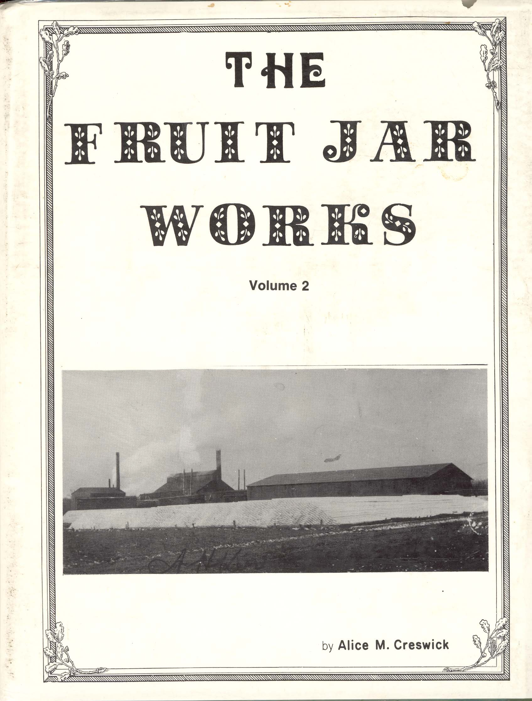 THE FRUIT JAR WORKS VOLUME 1 and 2 Alice Creswick with dust covers * signed